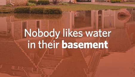 Nobody likes water in their basement.