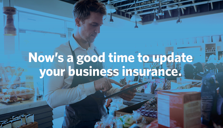 Now's a good time to update your business insurance.