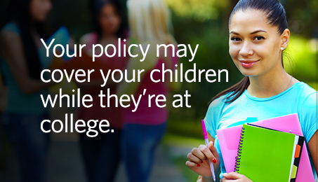 Your policy may cover your children while they're at college.